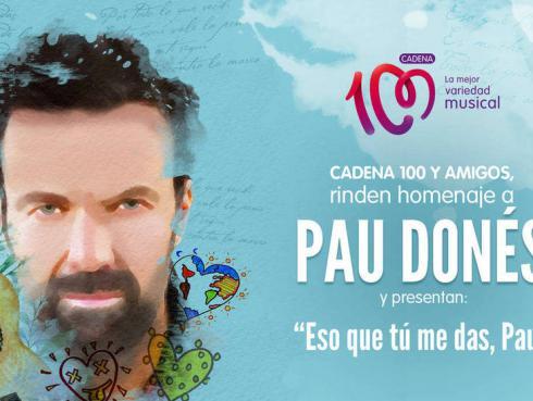 CADENA 100 y AMIGOS rinden tributo a Pau Donés con el especial 'Eso que tú me das, Pau'